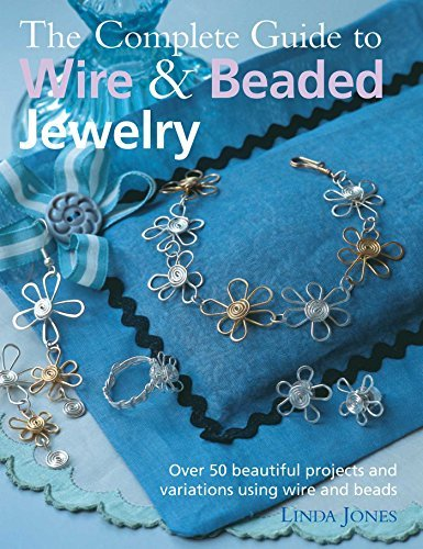 Linda Jones The Complete Guide To Wire & Beaded Jewelry Over 50 Beautiful Projects And Variations Using W