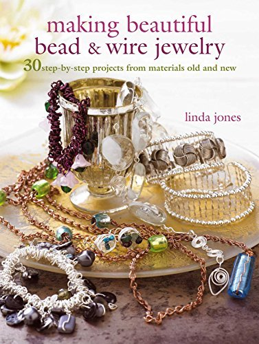 Linda Jones Making Beautiful Bead & Wire Jewelry 30 Step By Step Projects From Materials Old And N