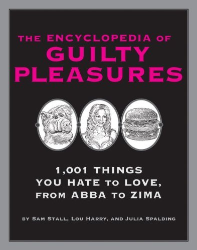 Sam Stall The Encyclopedia Of Guilty Pleasures 1 001 Things You Hate To Love