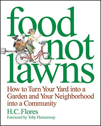 H. C. Flores Food Not Lawns How To Turn Your Yard Into A Garden And Your Neig