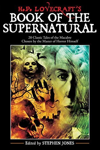 Stephen Jones H. P. Lovecraft's Book Of The Supernatural 20 Classic Tales Of The Macabre Chosen By The Ma