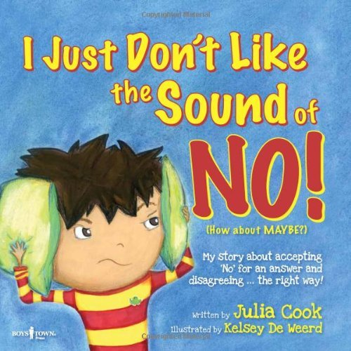 Julia Cook I Just Don't Like The Sound Of No! My Story About Accepting 'no' For An Answer And D