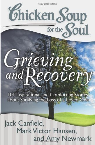 Jack Canfield Chicken Soup For The Soul Grieving And Recovery 101 Inspirational And Comf