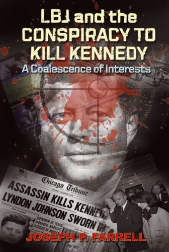Joseph P. Farrell Lbj And The Conspiracy To Kill Kennedy A Coalescence Of Interests