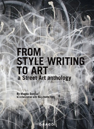 Magda Danysz From Style Writing To Art A Street Art Anthology