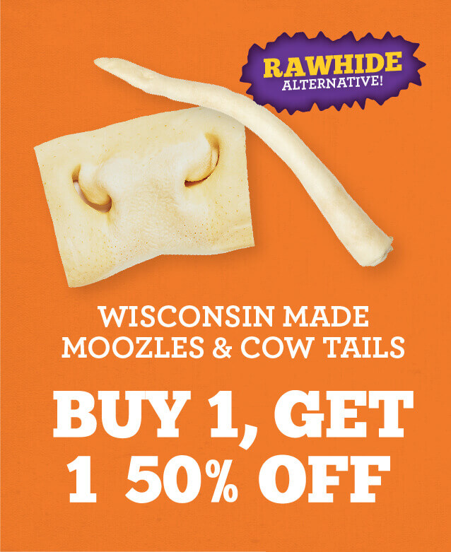 Buy one, get one half off Wisconsin Made Moozles and Cow tails.
