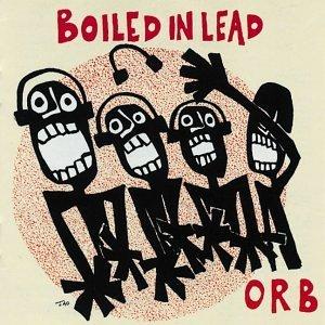 Boiled In Lead/Orb
