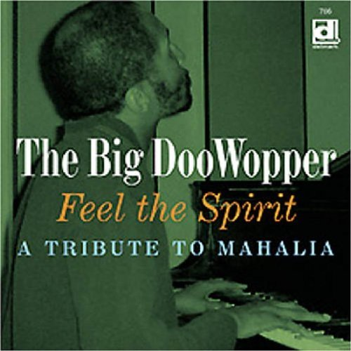 Big Doo Wopper Feel The Spirit Tribute To Mah T T Mahalia