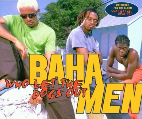 Baha Men Who Let The Dogs Out