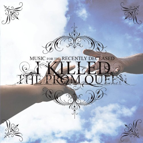I Killed The Prom Queen Music For The Recently Decease