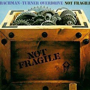 Bachman-Turner Overdrive/Not Fragile