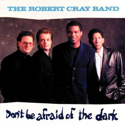 Robert Cray/Don'T Be Afraid Of The Dark