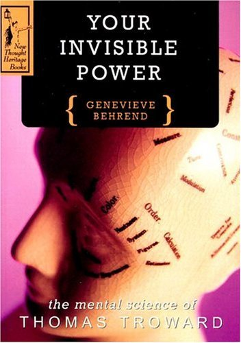 Genevieve Behrend Your Invisible Power A Presentation Of The Mental Science Of Thomas Tr Revised