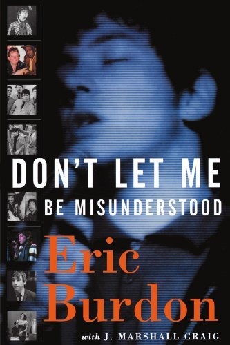 Eric Burdon Don't Let Me Be Misunderstood A Memoir
