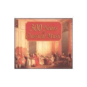 Three Hundred Years Classical 300 Years Of Classical Music