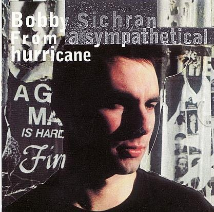 Bobby Sichran From A Sympathetical Hurricane