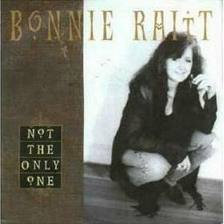 Bonnie Raitt Not The Only One