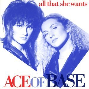 Ace Of Base/All That She Wants