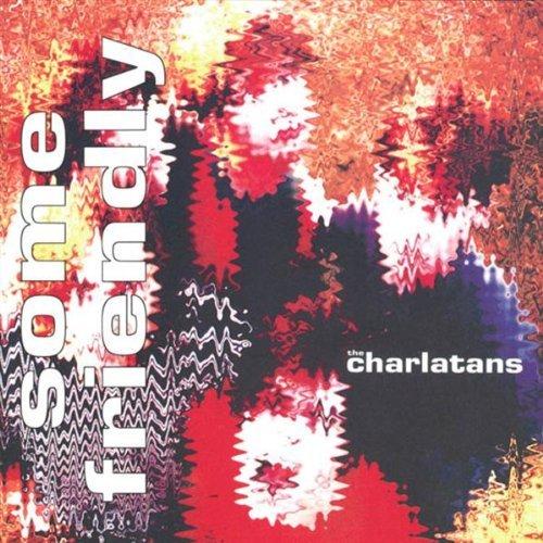 Charlatans U.K./Some Friendly