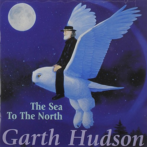 Garth Hudson Sea To The North