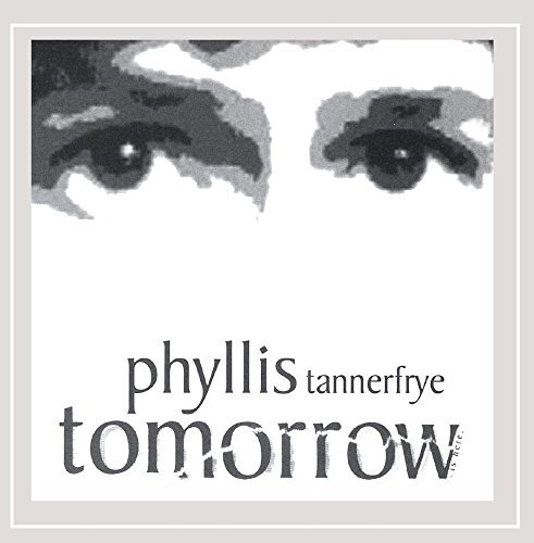 Phyllis Tannerfrye Tomorrow Is Here.