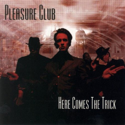 Pleasure Club Here Comes The Trick