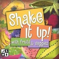 Shake It Up! With Fruits & Veggies