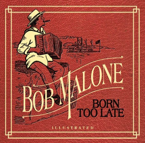 Bob Malone Born Too Late