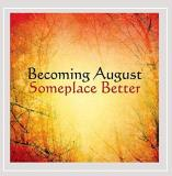 Becoming August Someplace Better Local
