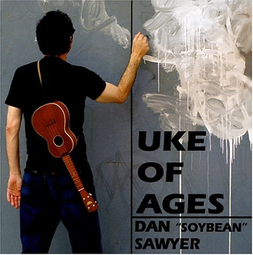 Dan Soybean Sawyer Uke Of Ages