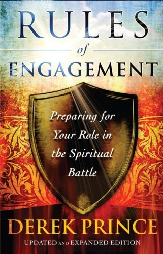 Derek Prince Rules Of Engagement Preparing For Your Role In The Spiritual Battle