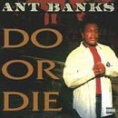 ant-banks-do-or-die-explicit-version