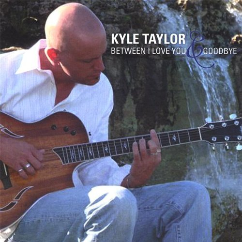 Kyle Taylor Between I Love You & Goodbye