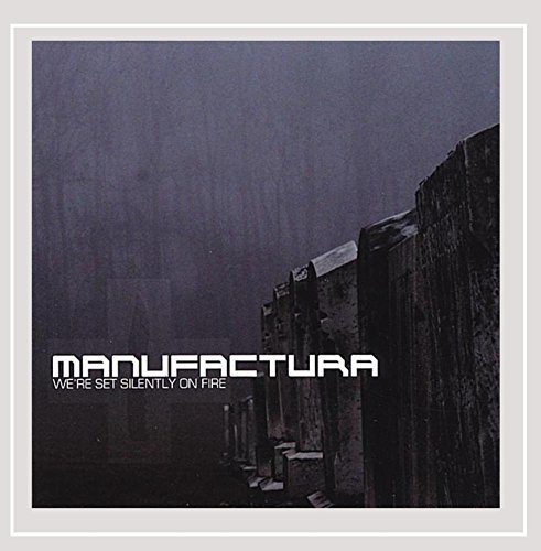 Manufactura We're Set Silently On Fire