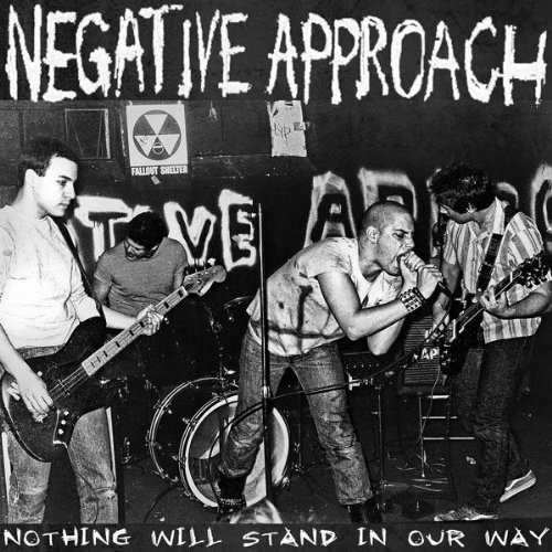 Negative Approach Nothing Will Stand In Our Way