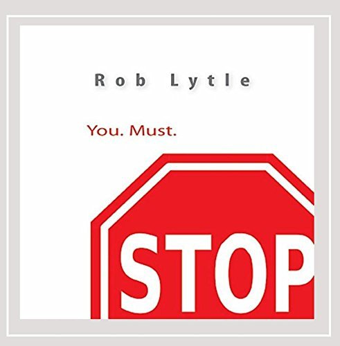 Rob Lytle You. Must Stop