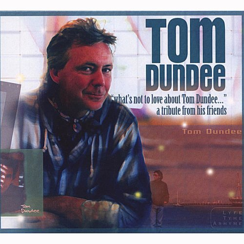Tom Dundee What's Not To Love About Tom D