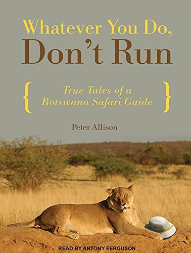 Peter Allison Whatever You Do Don't Run True Tales Of A Botswana Safari Guide Mp3 CD Mp3 CD
