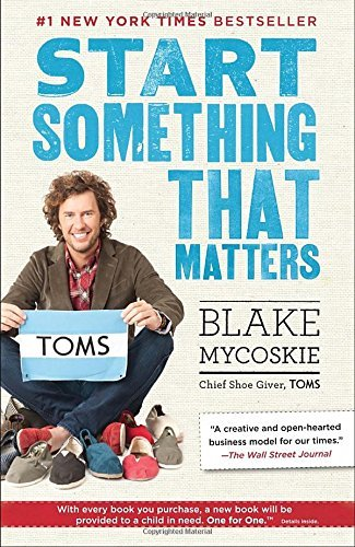 Blake Mycoskie Start Something That Matters