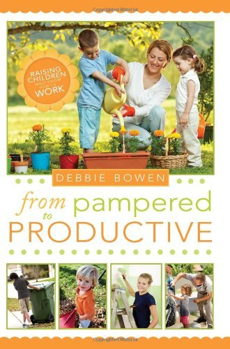 Debbie Bowen From Pampered To Productive Raising Children Who Know How To Work