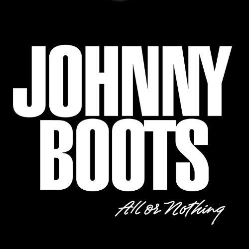 Johnny Boots All Or Nothing