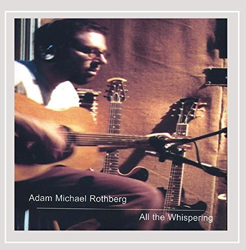 Adam Michael Rothberg All The Whispering