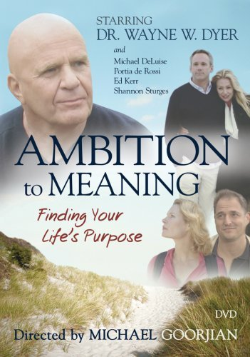 Wayne Dyer Ambition To Meaning