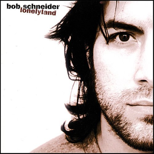 Bob Schneider Lonelyland Clean Version
