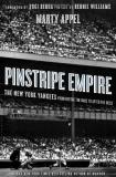 Marty Appel Pinstripe Empire The New York Yankees From Before The Babe To Afte