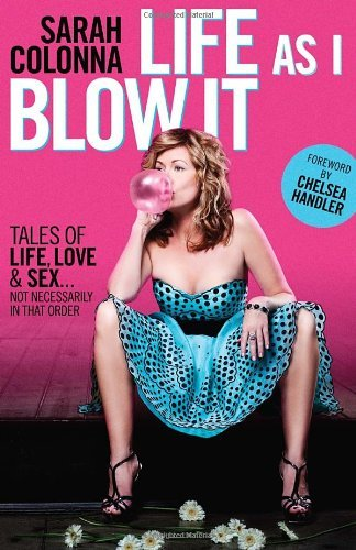 Sarah Colonna Life As I Blow It Tales Of Love Life & Sex . . . Not Necessarily I