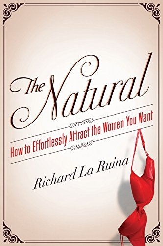 Richard La Ruina The Natural How To Effortlessly Attract The Women You Want