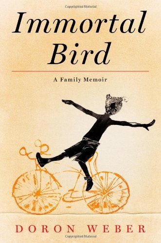 Doron Weber Immortal Bird A Family Memoir