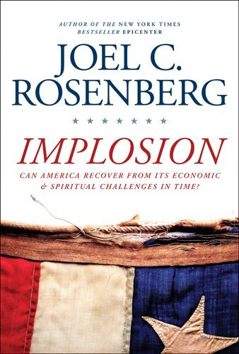 Joel C. Rosenberg Implosion Can America Recover From Its Economic And Spiritu