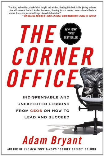 Adam Bryant The Corner Office Indispensable And Unexpected Lessons From Ceos On